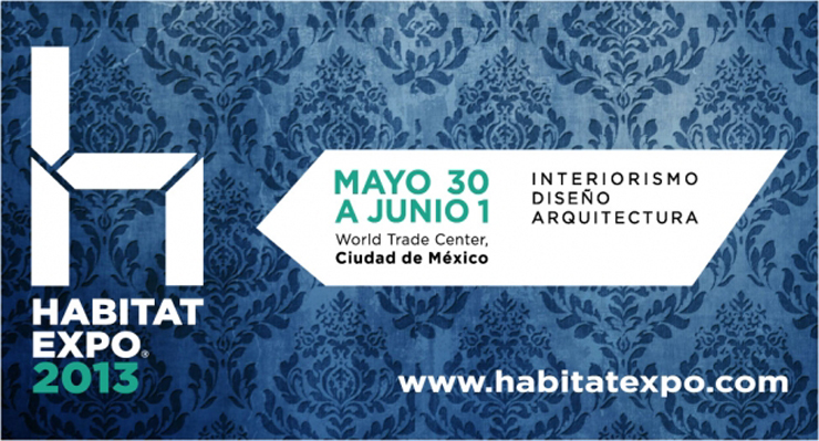 """""""El evento en diseño de interiores y Arquitectura de vanguardia, """"Habitat Expo 2013"""", se llevará a cabo en el World Trade Center de la Ciudad de México."""" Habitat Expo 2013 14"""
